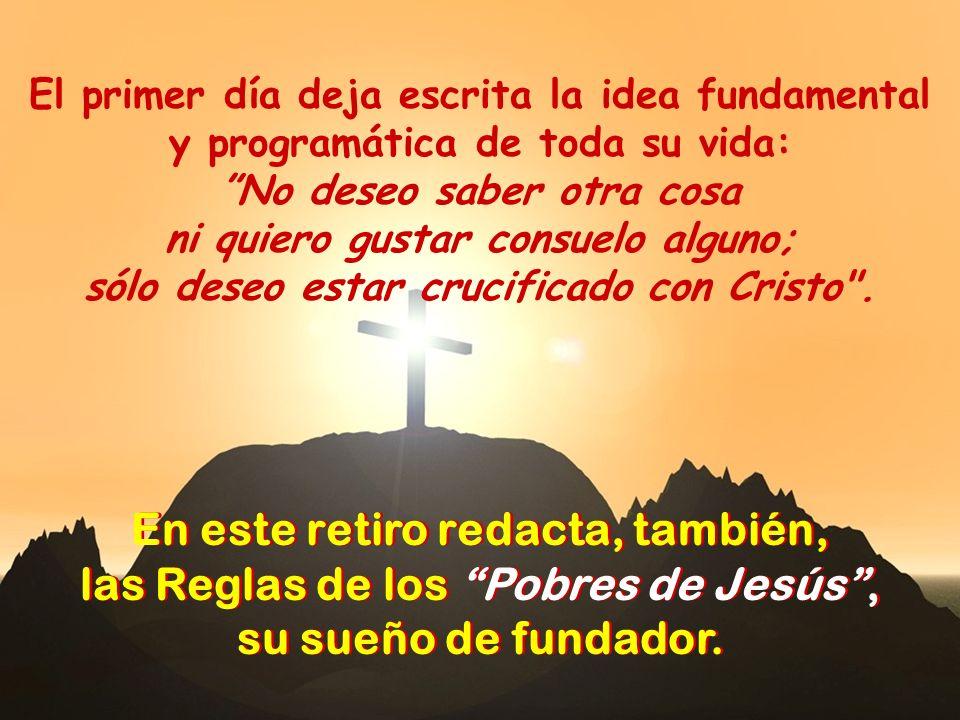 En este retiro redacta, también, las Reglas de los Pobres de Jesús, su sueño de fundador.
