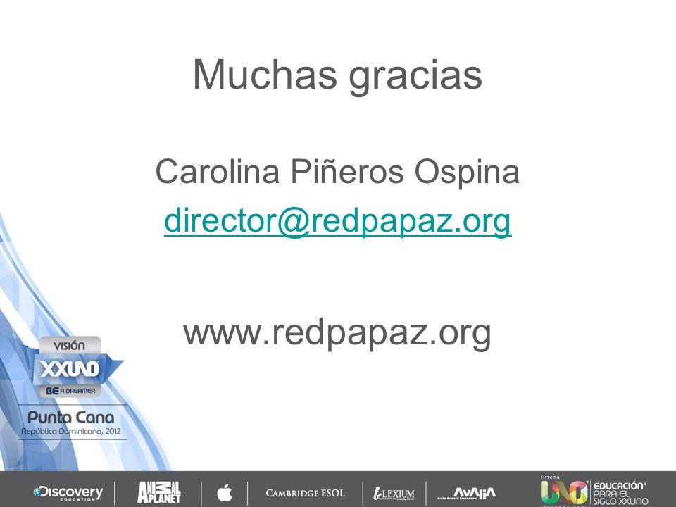 Muchas gracias Carolina Piñeros Ospina director@redpapaz.org www.redpapaz.org