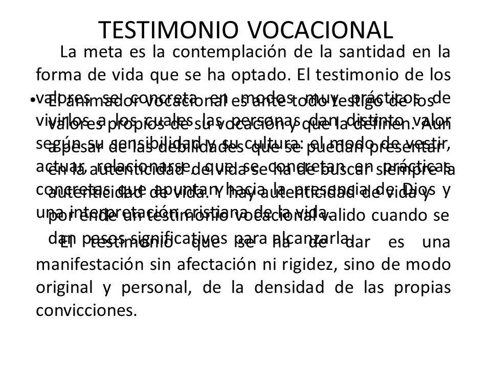 TESTIMONIO VOCACIONAL El animador vocacional es ante todo testigo de los valores propios de su vocación y que la definen. Aun a pesar de las debilidad