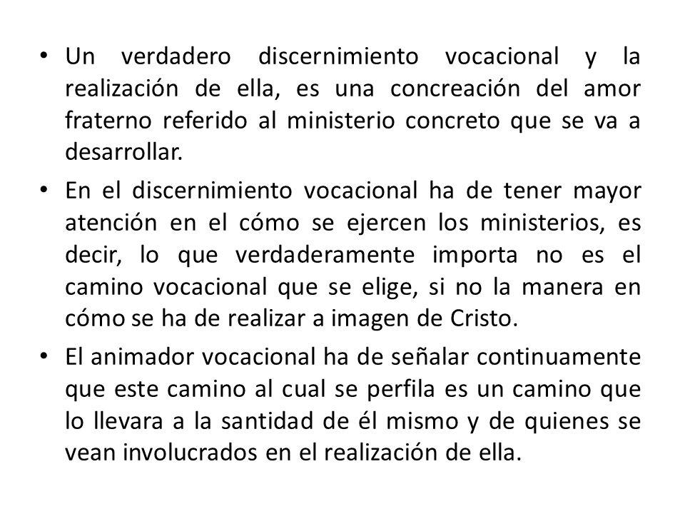 Un verdadero discernimiento vocacional y la realización de ella, es una concreación del amor fraterno referido al ministerio concreto que se va a desa