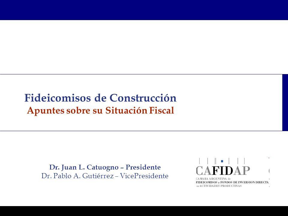 Programas Ejecutivos - Graduate School of Business Fideicomisos de Construcción Apuntes sobre su Situación Fiscal Dr. Juan L. Catuogno – Presidente Dr