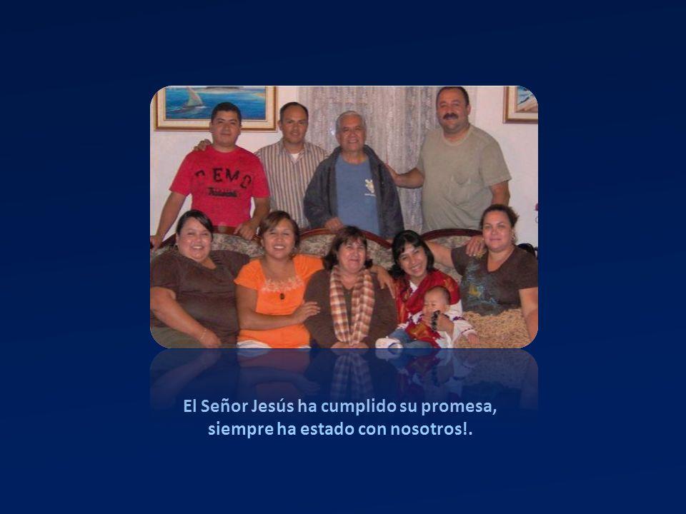 El Señor Jesús ha cumplido su promesa, siempre ha estado con nosotros!.