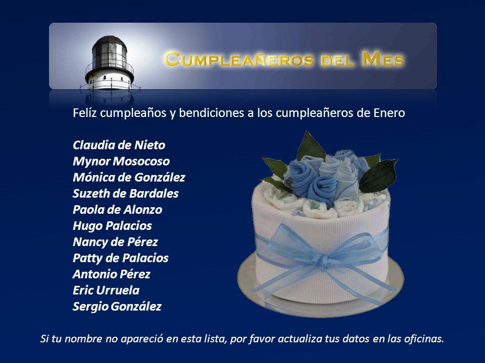 Felíz cumpleaños y bendiciones a los cumpleañeros de Enero Claudia de Nieto Mynor Mosocoso Mónica de González Suzeth de Bardales Paola de Alonzo Hugo
