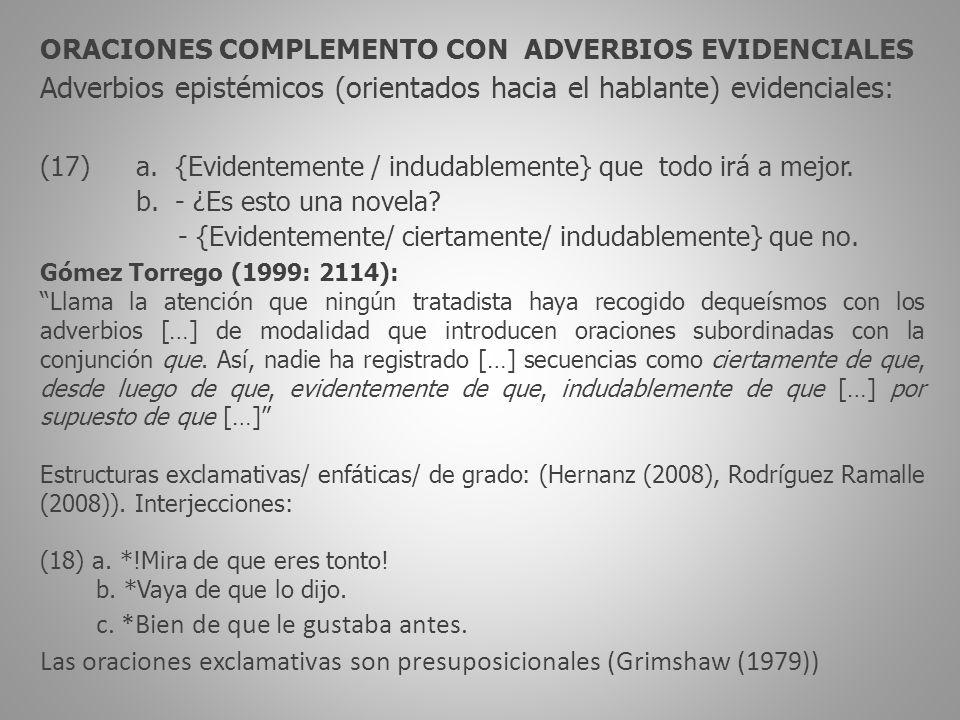 ORACIONES COMPLEMENTO CON ADVERBIOS EVIDENCIALES Adverbios epistémicos (orientados hacia el hablante) evidenciales: (17) a.