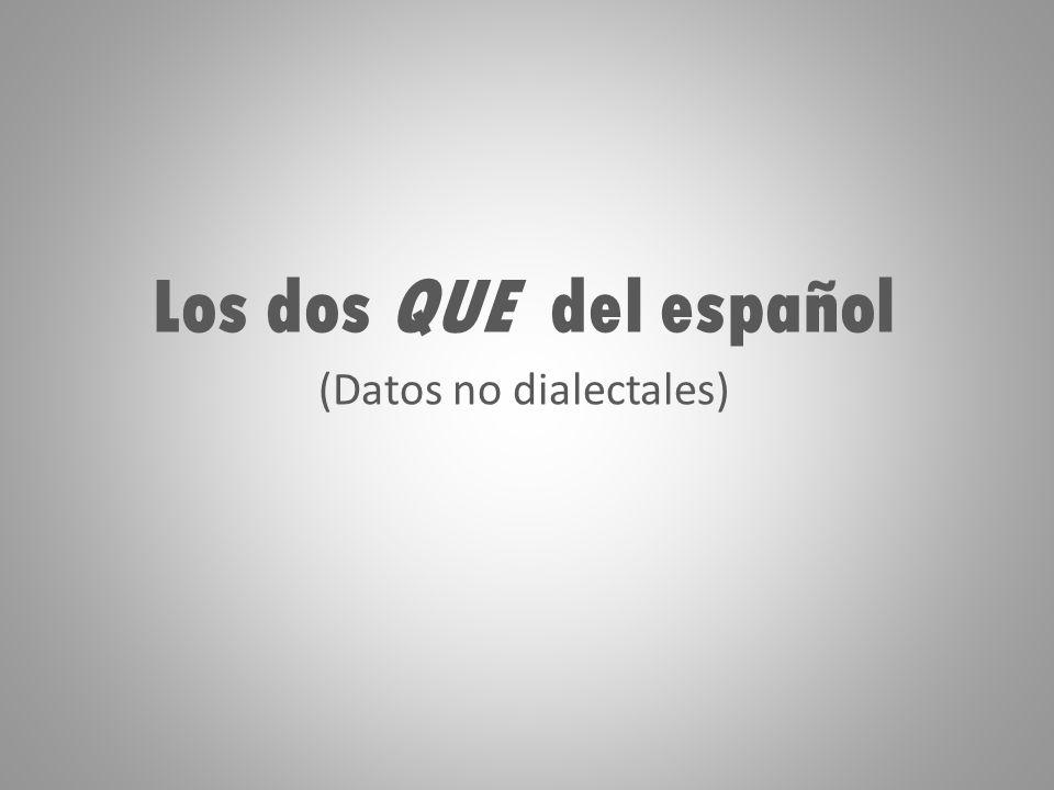 Los dos QUE del español (Datos no dialectales)