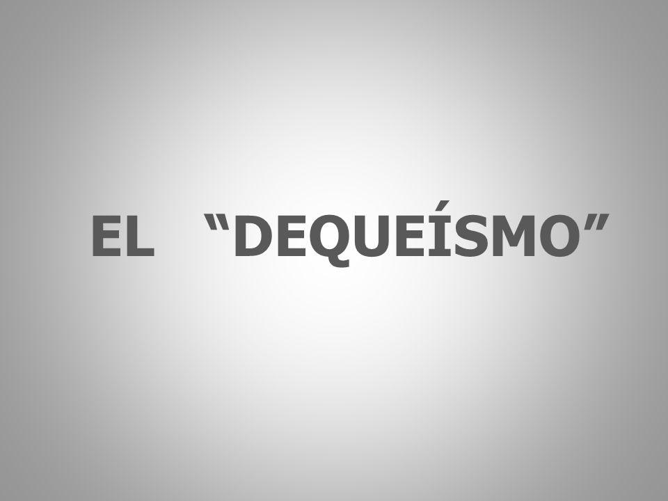 EL DEQUEÍSMO
