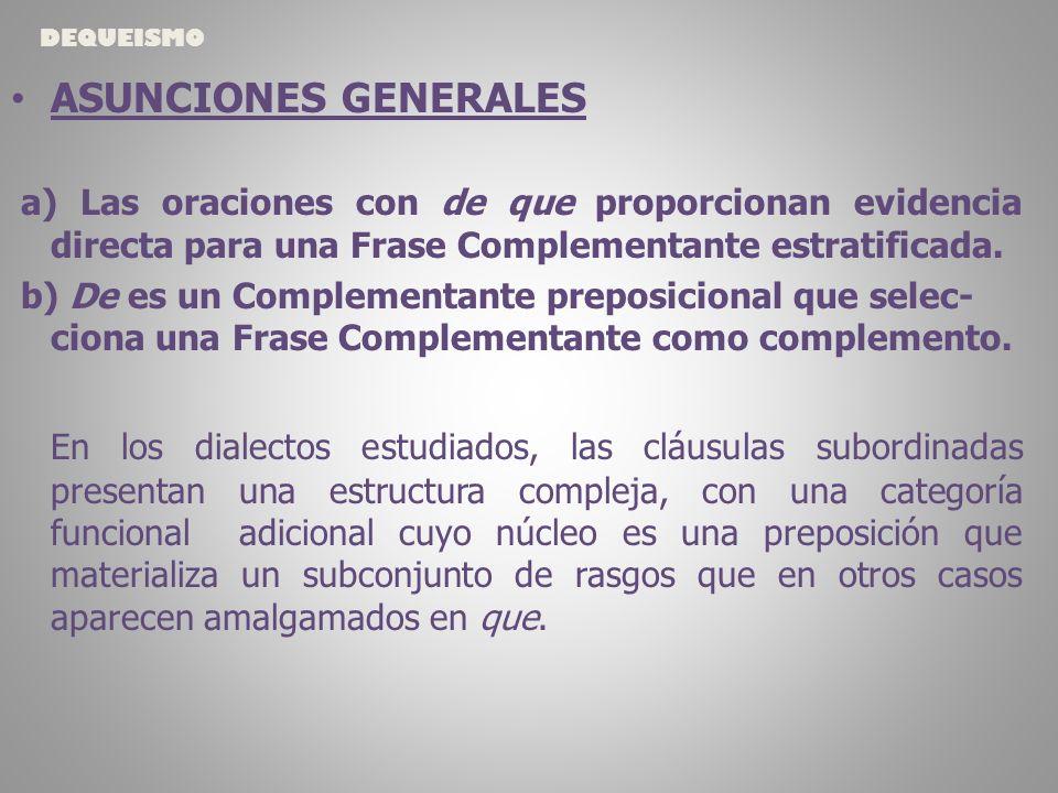 ASUNCIONES GENERALES a) Las oraciones con de que proporcionan evidencia directa para una Frase Complementante estratificada.