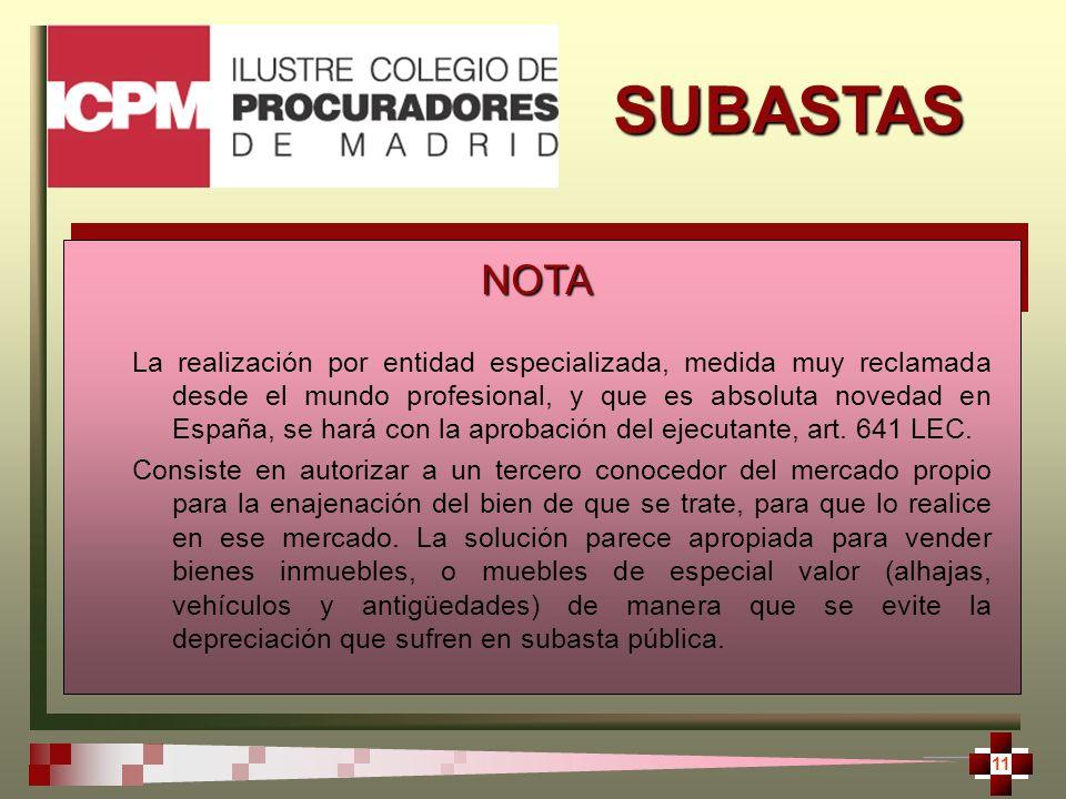 SUBASTAS 11 La realización por entidad especializada, medida muy reclamada desde el mundo profesional, y que es absoluta novedad en España, se hará con la aprobación del ejecutante, art.