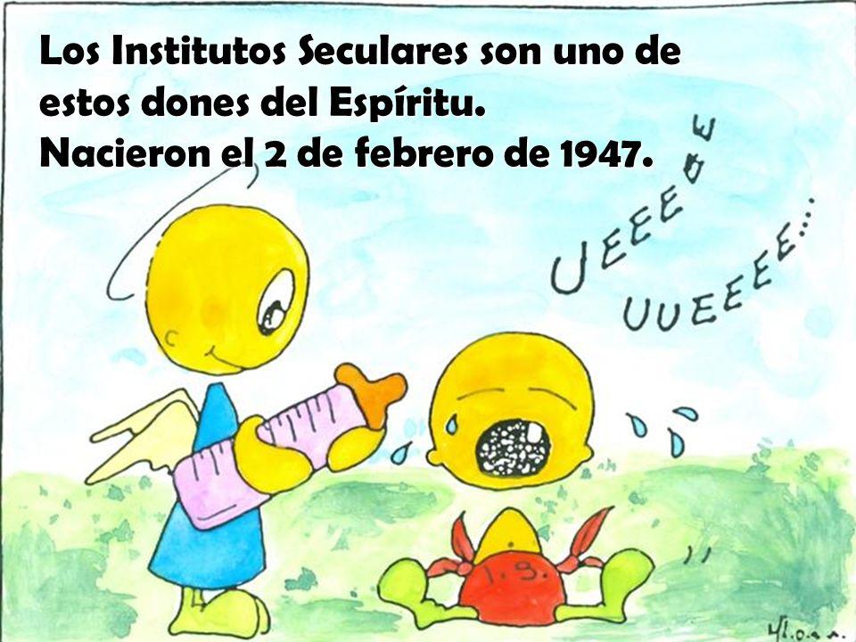 Los Institutos Seculares son uno de estos dones del Espíritu. Nacieron el 2 de febrero de 1947.