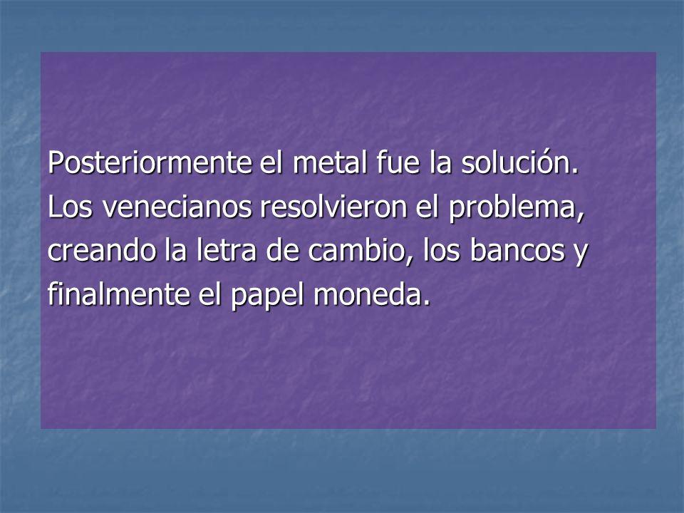 Posteriormente el metal fue la solución.