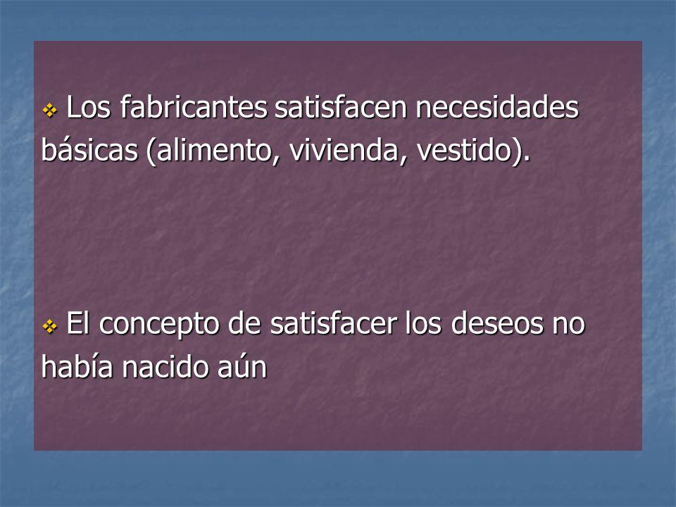 Los fabricantes satisfacen necesidades Los fabricantes satisfacen necesidades básicas (alimento, vivienda, vestido).
