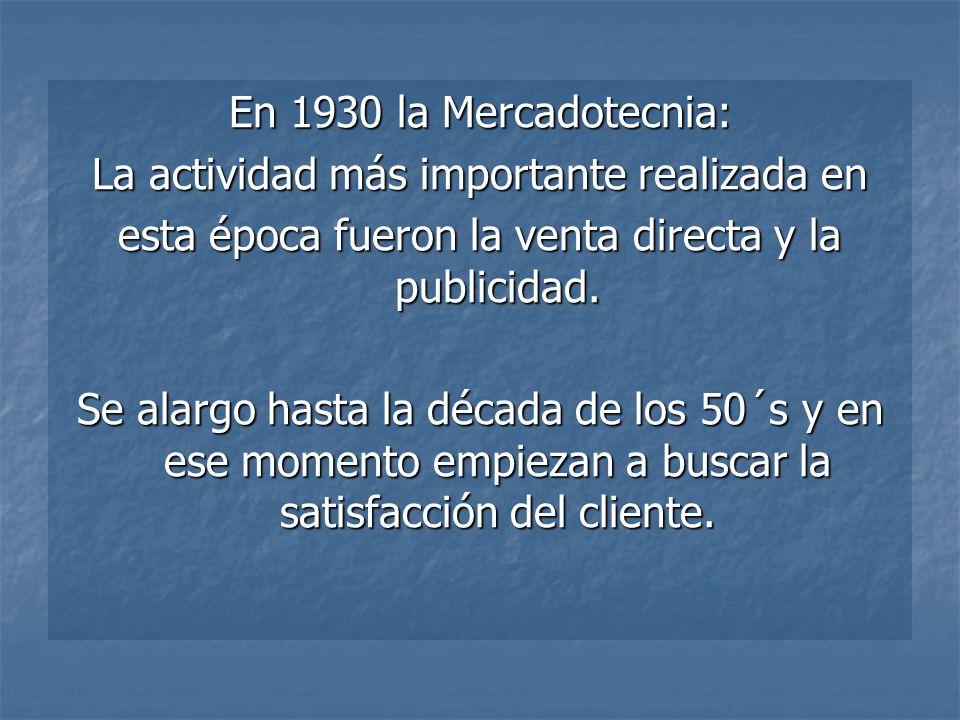 En 1930 la Mercadotecnia: La actividad más importante realizada en esta época fueron la venta directa y la publicidad. Se alargo hasta la década de lo