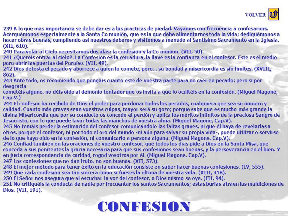 CONFESION 229 Si alguien, repasando su vida anterior, recordase que ocultó algún pecado en sus confesiones, o tuviere la más leve duda acerca de la va