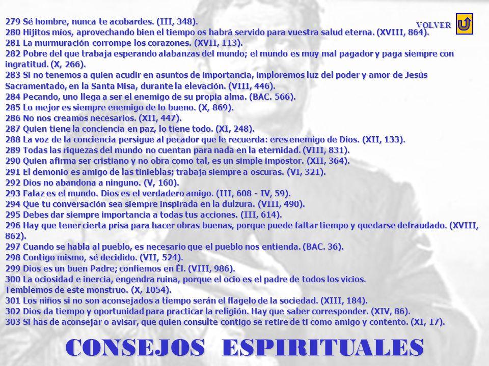 CONSEJOS ESPIRITUALES 259 El demonio siempre se interpone para impedir la conversión. (IX, 997). 260 Las debilidades del alma hay que atenderlas por l