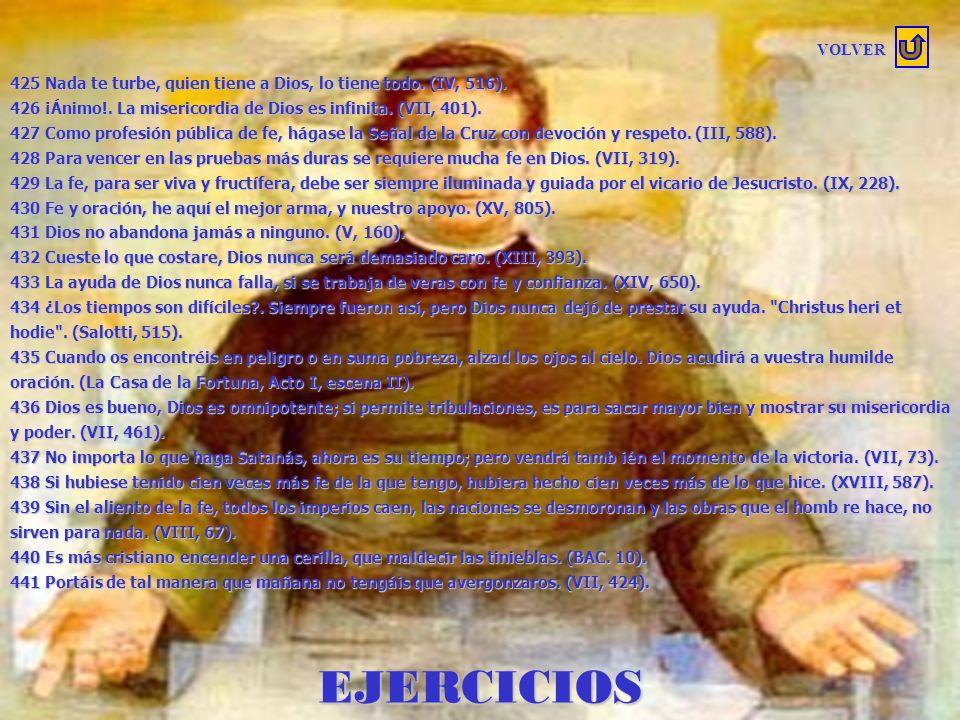 EJERCICIOS 408 Los ejercicios espirituales son la mejor ocasión para romper ciertas relaciones malsanas. (XII, 55). 409 Es una gran fortuna hacer los