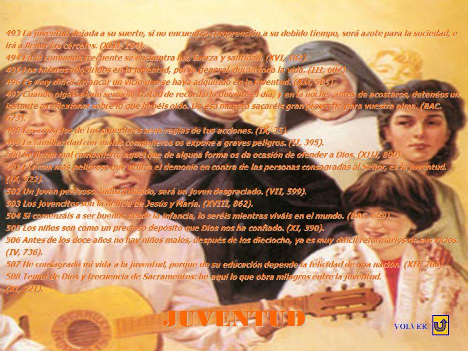 JUVENTUD 483 La salvación del alma depende ordinariamente de la juventud. (BAC. 669). 484 Si tus padres u otras personas de autoridad, quisiesen desvi