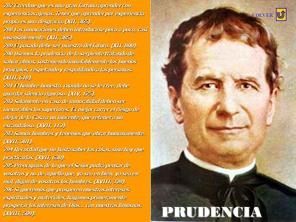 PRUDENCIA 773 Sé severo contigo mismo y benévolo en juzgar a los demás. (P.M.5). 774 Sed prudentes al juzgar. (IV, 439). 775 Regulaos siempre, de tal