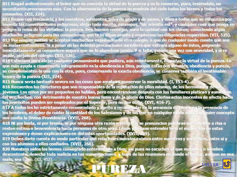 PUREZA 797 Cuando un sacerdote vive casto y puro, llega a ser dueño de los corazones y es venerado por todos los fieles. (IX, 387). 798 Toda virtud en