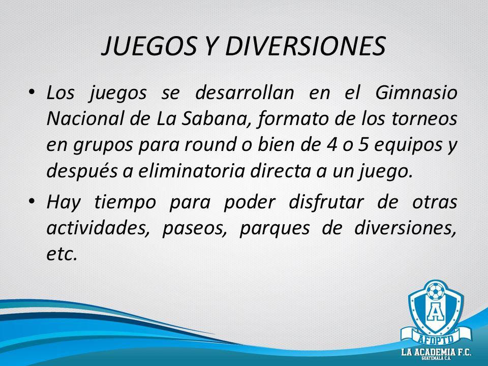 JUEGOS Y DIVERSIONES Los juegos se desarrollan en el Gimnasio Nacional de La Sabana, formato de los torneos en grupos para round o bien de 4 o 5 equip