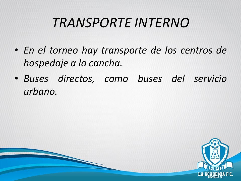 TRANSPORTE INTERNO En el torneo hay transporte de los centros de hospedaje a la cancha. Buses directos, como buses del servicio urbano.