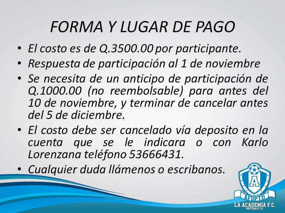 FORMA Y LUGAR DE PAGO El costo es de Q.3500.00 por participante. Respuesta de participación al 1 de noviembre Se necesita de un anticipo de participac