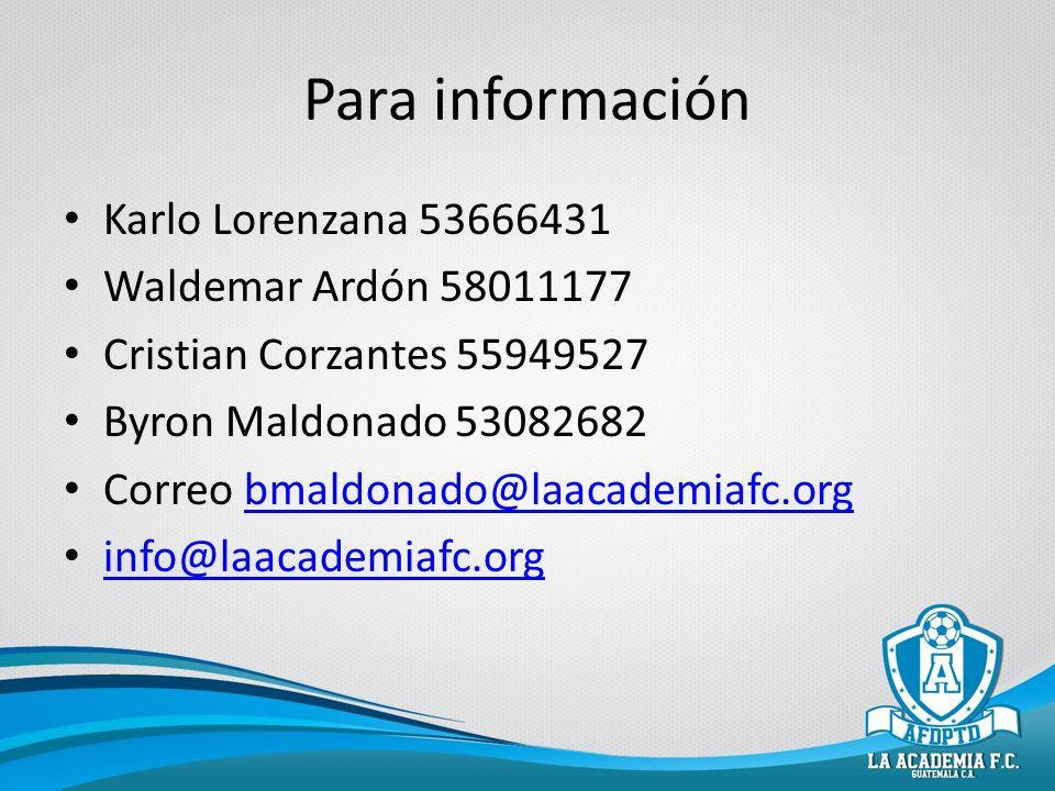Para información Karlo Lorenzana 53666431 Waldemar Ardón 58011177 Cristian Corzantes 55949527 Byron Maldonado 53082682 Correo bmaldonado@laacademiafc.