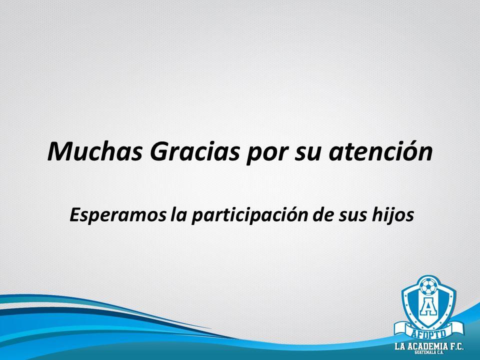 Muchas Gracias por su atención Esperamos la participación de sus hijos