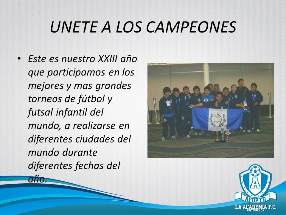 UNETE A LOS CAMPEONES Este es nuestro XXIII año que participamos en los mejores y mas grandes torneos de fútbol y futsal infantil del mundo, a realiza