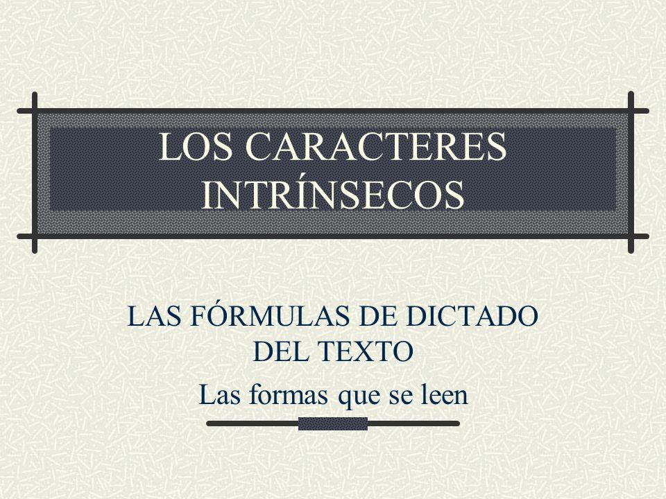 LOS CARACTERES INTRÍNSECOS LAS FÓRMULAS DE DICTADO DEL TEXTO Las formas que se leen