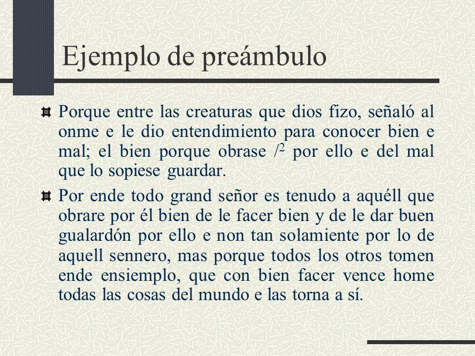 Ejemplo de preámbulo Porque entre las creaturas que dios fizo, señaló al onme e le dio entendimiento para conocer bien e mal; el bien porque obrase /