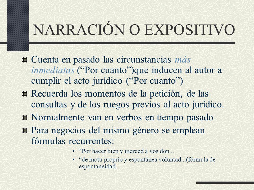 NARRACIÓN O EXPOSITIVO Cuenta en pasado las circunstancias más inmediatas (Por cuanto)que inducen al autor a cumplir el acto jurídico (Por cuanto) Rec