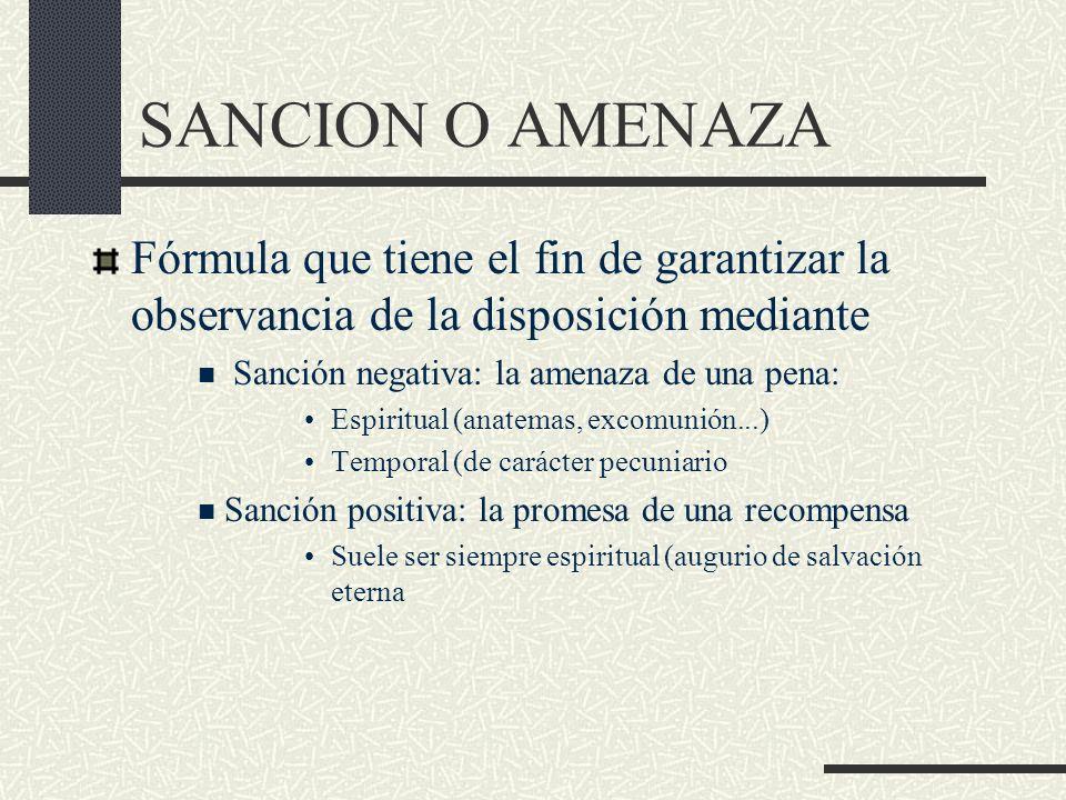 SANCION O AMENAZA Fórmula que tiene el fin de garantizar la observancia de la disposición mediante Sanción negativa: la amenaza de una pena: Espiritua
