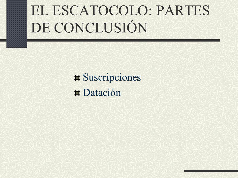 EL ESCATOCOLO: PARTES DE CONCLUSIÓN Suscripciones Datación