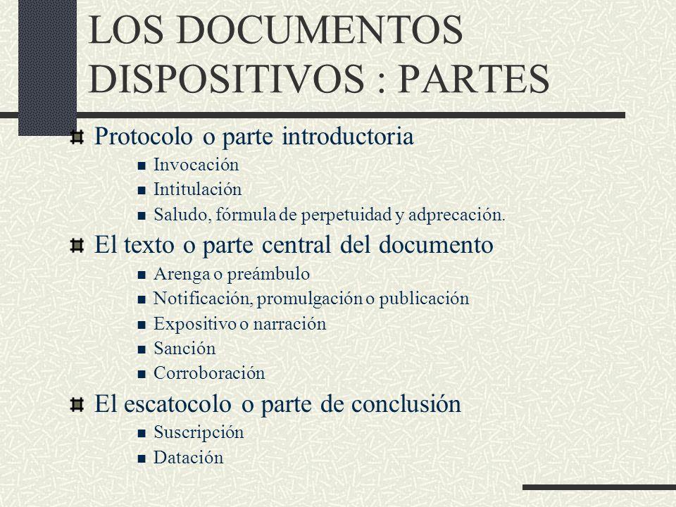 LOS DOCUMENTOS DISPOSITIVOS : PARTES Protocolo o parte introductoria Invocación Intitulación Saludo, fórmula de perpetuidad y adprecación. El texto o