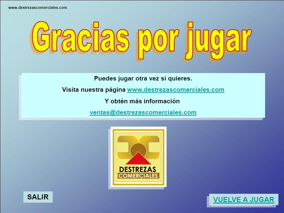 Puedes jugar otra vez si quieres. Visita nuestra página www.destrezascomerciales.com Y obtén más información. ventas@destrezascomerciales.com Puedes j