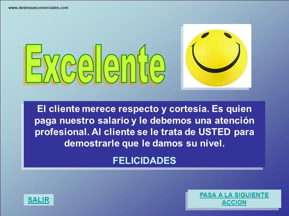 El cliente merece respecto y cortesía. Es quien paga nuestro salario y le debemos una atención profesional. Al cliente se le trata de USTED para demos