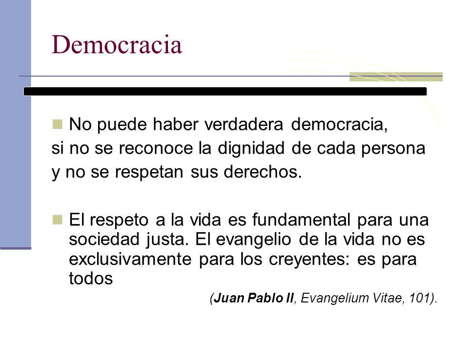 Democracia No puede haber verdadera democracia, si no se reconoce la dignidad de cada persona y no se respetan sus derechos. El respeto a la vida es f