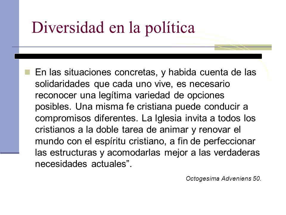 Diversidad en la política En las situaciones concretas, y habida cuenta de las solidaridades que cada uno vive, es necesario reconocer una legítima va