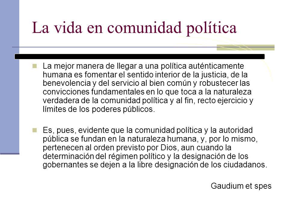 La vida en comunidad política La mejor manera de llegar a una política auténticamente humana es fomentar el sentido interior de la justicia, de la ben