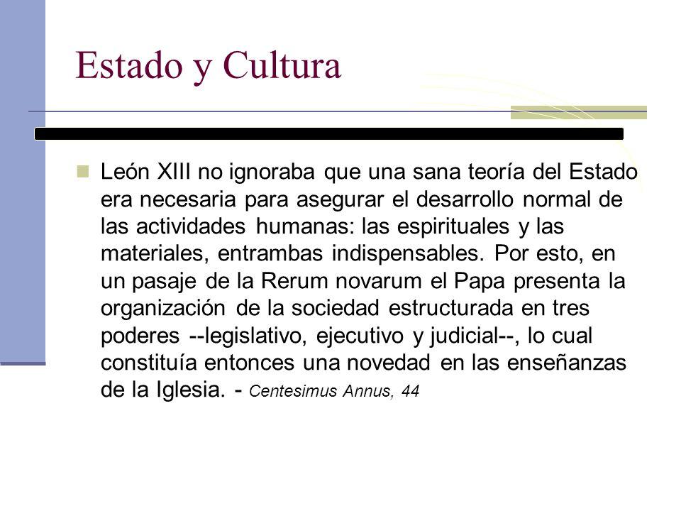 Estado y Cultura León XIII no ignoraba que una sana teoría del Estado era necesaria para asegurar el desarrollo normal de las actividades humanas: las