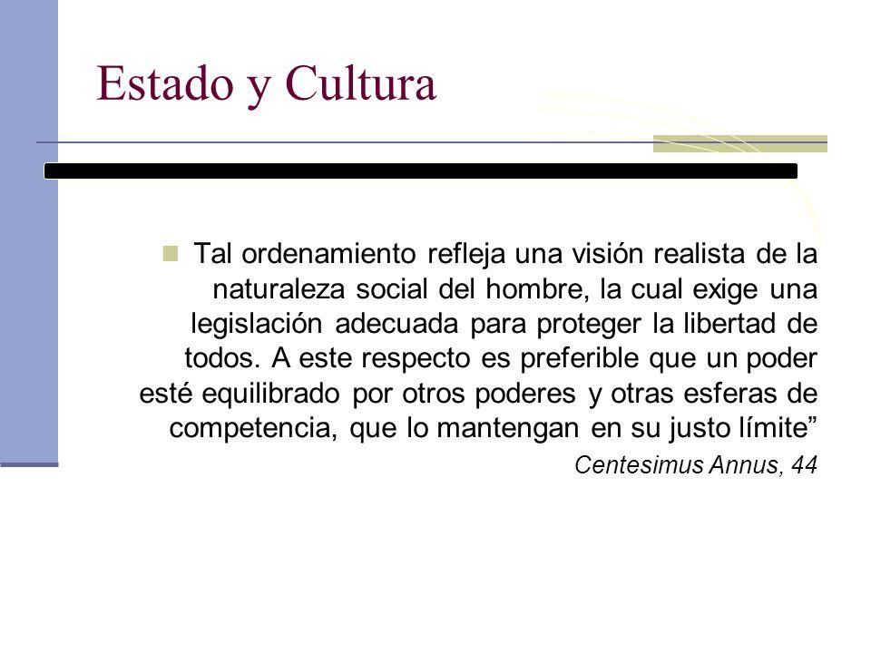 Estado y Cultura Tal ordenamiento refleja una visión realista de la naturaleza social del hombre, la cual exige una legislación adecuada para proteger