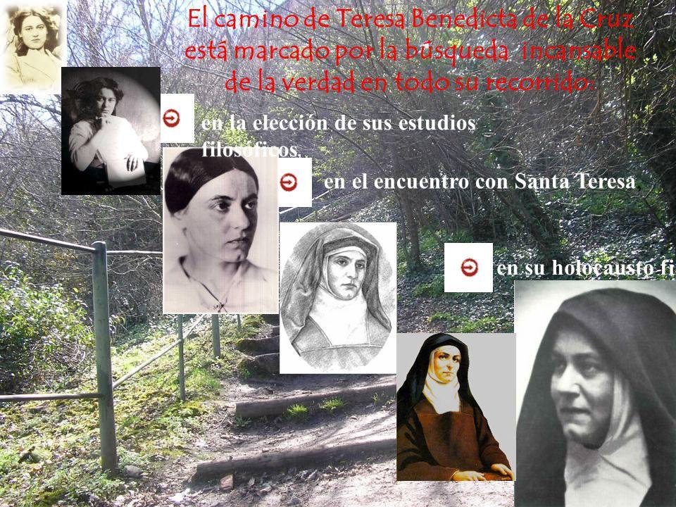El camino de Teresa Benedicta de la Cruz está marcado por la búsqueda incansable de la verdad en todo su recorrido: en la elección de sus estudios filosóficos, en el encuentro con Santa Teresa, en su holocausto final.