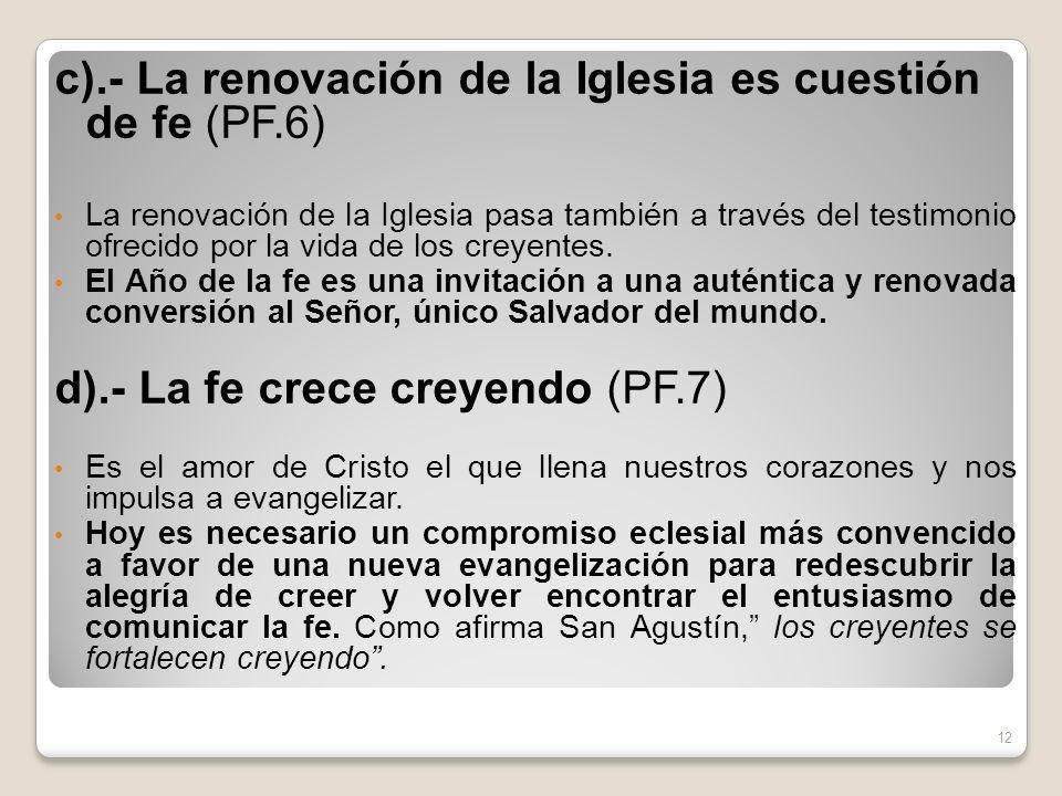 c).- La renovación de la Iglesia es cuestión de fe (PF.6) La renovación de la Iglesia pasa también a través del testimonio ofrecido por la vida de los