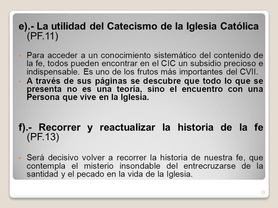 e).- La utilidad del Catecismo de la Iglesia Católica (PF.11) Para acceder a un conocimiento sistemático del contenido de la fe, todos pueden encontra