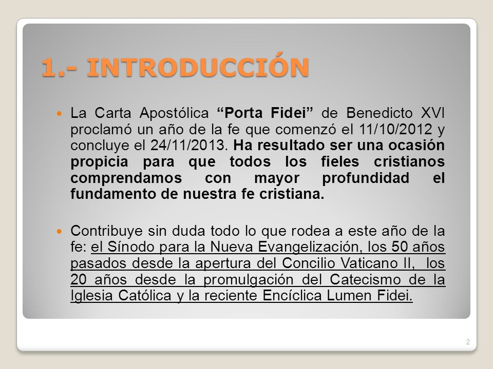1.- INTRODUCCIÓN La Carta Apostólica Porta Fidei de Benedicto XVI proclamó un año de la fe que comenzó el 11/10/2012 y concluye el 24/11/2013. Ha resu