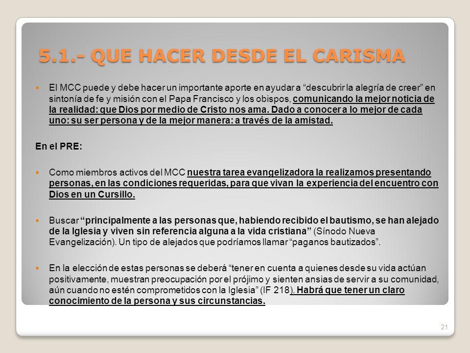 5.1.- QUE HACER DESDE EL CARISMA 5.1.- QUE HACER DESDE EL CARISMA El MCC puede y debe hacer un importante aporte en ayudar a descubrir la alegría de c