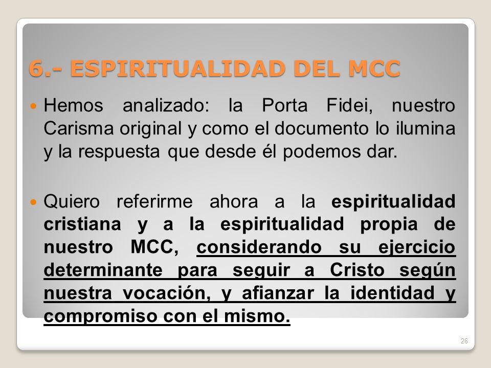 6.- ESPIRITUALIDAD DEL MCC Hemos analizado: la Porta Fidei, nuestro Carisma original y como el documento lo ilumina y la respuesta que desde él podemo