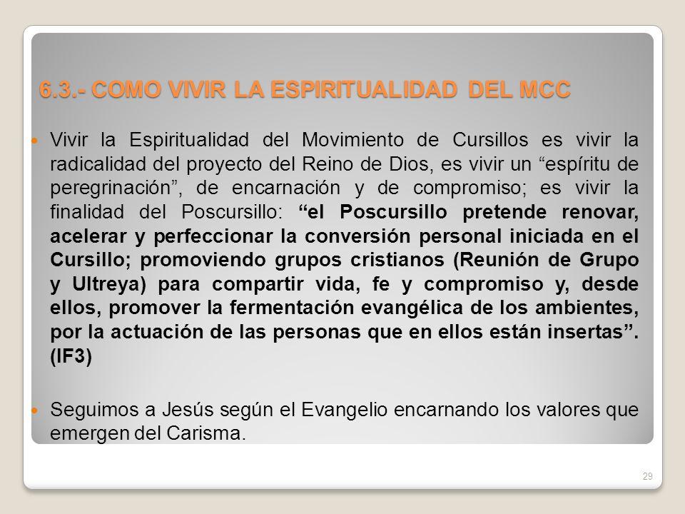6.3.- COMO VIVIR LA ESPIRITUALIDAD DEL MCC Vivir la Espiritualidad del Movimiento de Cursillos es vivir la radicalidad del proyecto del Reino de Dios,