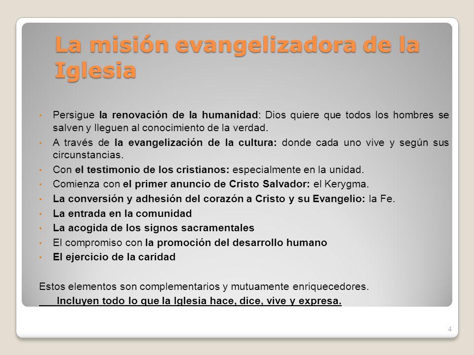 La misión evangelizadora de la Iglesia Persigue la renovación de la humanidad: Dios quiere que todos los hombres se salven y lleguen al conocimiento d