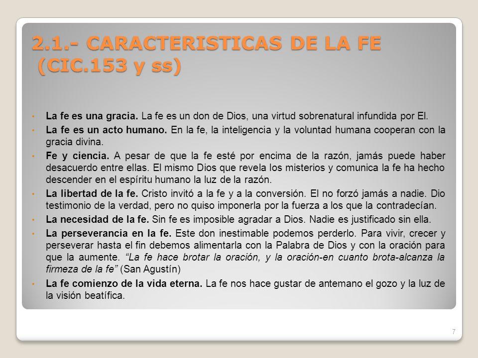 2.1.- CARACTERISTICAS DE LA FE (CIC.153 y ss) La fe es una gracia. La fe es un don de Dios, una virtud sobrenatural infundida por El. La fe es un acto